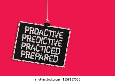 Word writing text Proactive Predictive Practiced Prepared. Business concept for Preparation Strategies Management Hanging blackboard message communication information sign pink background.