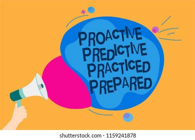 Word writing text Proactive Predictive Practiced Prepared. Man holding Megaphone loudspeaker screaming talk colorful speech bubble.