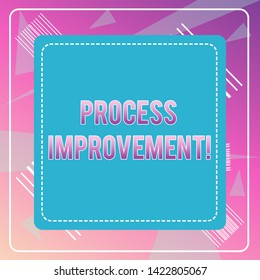 Word writing text Process Improvement. Business concept for Optimization Meet New Quotas Standard of Quality Dashed Stipple Line Blank Square Colored Cutout Frame Bright Background.