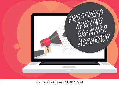 Word writing text Proofread Spelling Grammar Accuracy. Business concept for Grammatically correct Avoid mistakes Man holding Megaphone loudspeaker computer screen talking speech bubble.