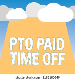Word writing text Pto Paid Time Off. Business concept for Employer grants compensation for personal leave holidays