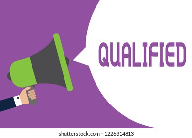 Word writing text Qualified. Business concept for Officially trained to perform a particular job Certified Man holding megaphone loudspeaker speech bubble message speaking loud.