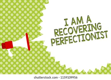 Word writing text I Am A Recovering Perfectionist. Business concept for Obsessive compulsive disorder recovery Megaphone loudspeaker speech bubble message green background halftone.