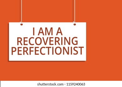 Word writing text I Am A Recovering Perfectionist. Business concept for Obsessive compulsive disorder recovery Hanging board message communication open close sign orange background.