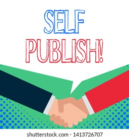 Word writing text Self Publish. Business concept for writer publish piece of ones work independently at own expense Just two men hands shaking showing a deal sharing blank speech bubble above.