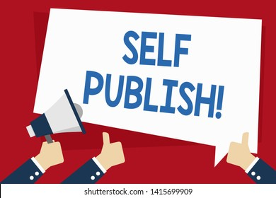 Word writing text Self Publish. Business concept for writer publish piece of ones work independently at own expense Hand Holding Megaphone and Other Two Gesturing Thumbs Up with Text Balloon.