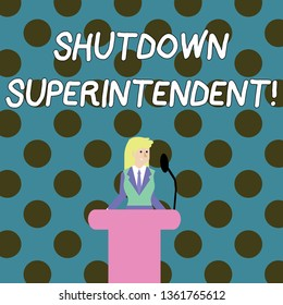Word writing text Shutdown Superintendent. Business concept for demonstrating who analysisages organization or activity Businesswoman Standing Behind Podium Rostrum Speaking on Wireless Microphone.