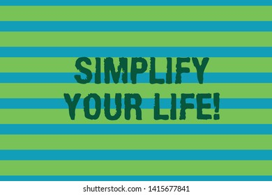 Word writing text Simplify Your Life. Business concept for focused on important and let someone