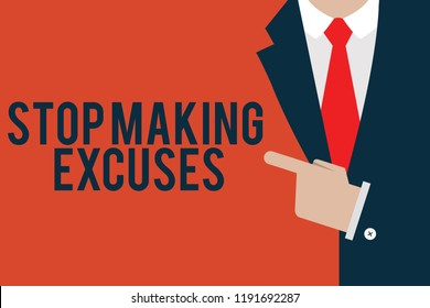Word writing text Stop Making Excuses. Business concept for Cease Justifying your Inaction Break the Habit