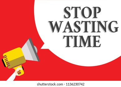 Word writing text Stop Wasting Time. Business concept for Organizing Management Schedule lets do it Start Now Announcement speaker script convey idea alarming signal message warning.