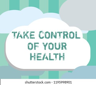 Word writing text Take Control Of Your Health. Business concept for Balance Life integrate Wellness and Fitness