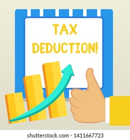 Word writing text Tax Deduction. Business concept for amount subtracted from income before calculating tax owe Thumb Up Good Performance Success Escalating Bar Graph Ascending Arrow.