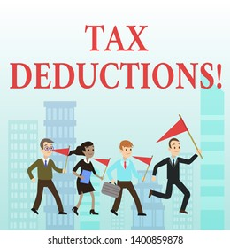 Word writing text Tax Deductions. Business concept for reduction income that is able to be taxed of expenses.