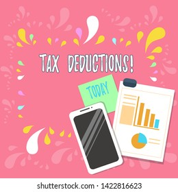 Word writing text Tax Deductions. Business concept for reduction income that is able to be taxed of expenses Layout Smartphone Off Sticky Notes Clipboard with Pie Chart and Bar Graph.
