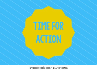 Word writing text Time For Action. Business concept for getting ready to start doing encouragement Go fast