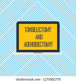 Word writing text Tonsillectomy And Adenoidectomy. Business concept for Procedure in removing tonsil and adenoid Laptop Monitor Personal Computer Device Tablet Blank Screen for Text Space.