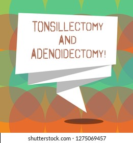 Word writing text Tonsillectomy And Adenoidectomy. Business concept for Procedure in removing tonsil and adenoid Folded 3D Ribbon Strip Solid Color Blank Sash photo for Celebration.