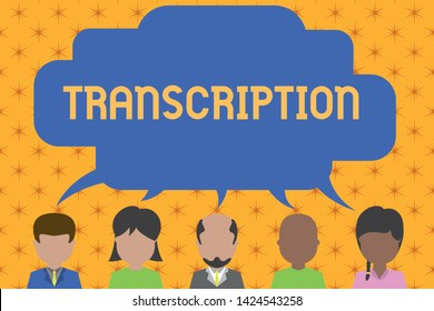 Word writing text Transcription. Business concept for Written or printed version of something Hard copy of audio Five different races persons sharing blank speech bubble. People talking.