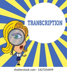 Word writing text Transcription. Business concept for Written or printed version of something Hard copy of audio Woman Looking Trough Magnifying Glass Big Eye Blank Round Speech Bubble.