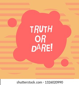Word writing text Truth Or Dare. Business concept for Tell the actual facts or be willing to accept a challenge Blank Deformed Color Round Shape with Small Circles Abstract photo.