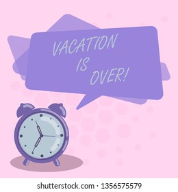 Word writing text Vacation Is Over. Business concept for End of break good memories from trips and relaxing time Blank Rectangular Color Speech Bubble Overlay and Analog Alarm Clock.