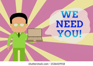 Word writing text We Need You. Business concept for to fulfill the needs of the assignment duty or obligation Standing man in suit wearing eyeglasses holding open laptop photo Art.