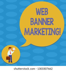 Word writing text Web Banner Marketing. Business concept for entails to embed an advertisement in a web page Man in Necktie Carrying Briefcase Holding Megaphone Blank Speech Bubble.