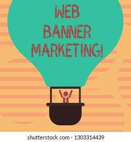 Word writing text Web Banner Marketing. Business concept for entails to embed an advertisement in a web page Hu analysis Dummy Arms Raising inside Gondola Riding Blank Color Air Balloon.