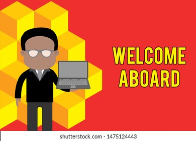 Word writing text Welcome Aboard. Business concept for Expression of greetings to a demonstrating whose arrived is desired Standing man in suit wearing eyeglasses holding open laptop photo Art.