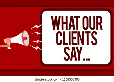 Word writing text What Our Clients Say.... Business concept for your customer feedback using poll or written paper Man holding megaphone loudspeaker speech bubble message speaking loud.