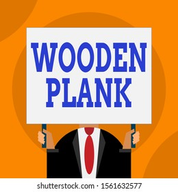Word writing text Wooden Plank. Business concept for wood or similar material of the type used for making floors Just man chest dressed dark suit tie no face holding blank big rectangle.