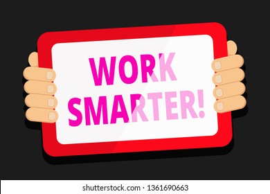 Word writing text Work Smarter. Business concept for its better to efficient and productive than waste time Color Tablet Smartphone with Blank Screen Handheld from the Back of Gadget.
