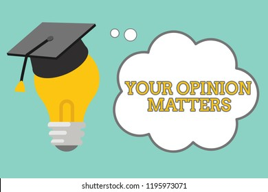 Word writing text Your Opinion Matters. Business concept for to Have your say Providing a Valuable Input to Improve