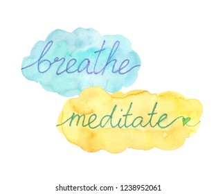"""Words """"breathe"""" and """"meditate"""" hand written on blue and yellow clouds. Inspirational poster painted in watercolor on clean white background"""
