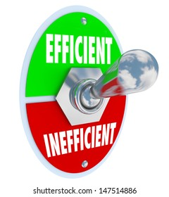 The words Efficient and Inefficient on a toggle switch for you to turn on the ability to be more productive, effective, skilled and qualified to do a job or produce an object