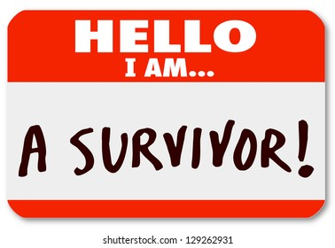 The words Hello I Am A Survivor on a nametag sticker to symbolize your perseverance or dedication to surviving a disease or other difficult period in life