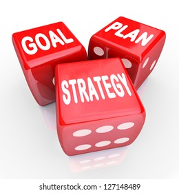 The words Plan, Goal and Strategy on three red dice, symbolizing taking a gamble on improving your fortunes with planning and strategizing for success