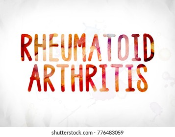 The words Rheumatoid Arthritis concept and theme painted in colorful watercolors on a white paper background.