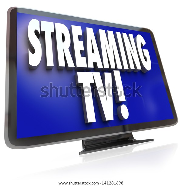 The words Streaming TV on an HDTV television set to illustrate downloading or pirating of programming from a network or broadcat channel through your computer to your monitor