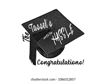 """Words """"Tassel's worth the Hassle Congratulations"""" on mortar board hat. Digital painting."""