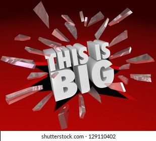 The words This is Big breaking through a red glass plane or window to symbolize an important or urgent announcement, news or sale event