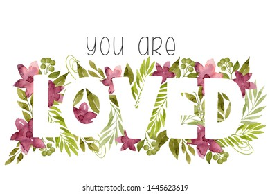 Words You Are Loved made of green watercolor leaves and crimson flowers. White letters on floral background. Botanical illustration. Real watercolor. Foliage lettering.