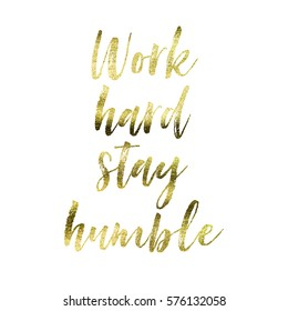 Work hard stay humble - Gold foil inspirational motivation quote on a plain white background