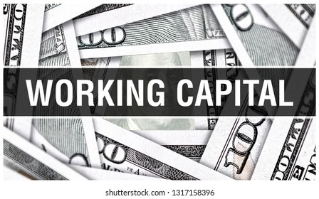 Working Capital Closeup Concept. American Dollars Cash Money,3D rendering. Working Capital at Dollar Banknote. Financial USA money banknote and commercial money investment profit concept