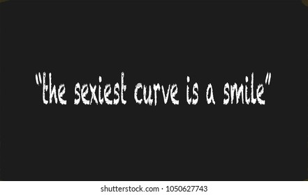 "A worn out old blackboard with the legend ""the sexiest curve is a smile"""
