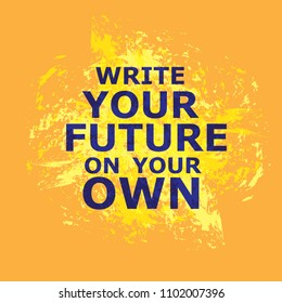 Write your future on your own. Future on your own, great design.  Future sticker. Typography lettering poster. Motivational quote.