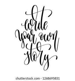 write your own story - hand lettering text positive quote, motivation and inspiration phrase, calligraphy raster version illustration