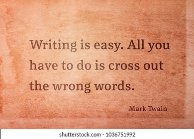 Writing is easy. All you have to do is cross out the wrong words - famous American writer Mark Twain quote printed on vintage grunge paper