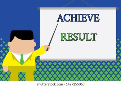 Writing note showing Achieve Result. Business photo showcasing Accomplishment Attain Bring to a successful conclusion Businessman standing in front projector screen pointing project idea.
