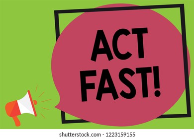 Writing note showing Act Fast. Business photo showcasing Voluntarily move in the highest state of speed initiatively Megaphone loudspeaker loud screaming idea talk frame speech bubble.